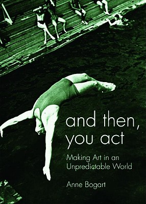 And Then, You Act By Bogart, Anne
